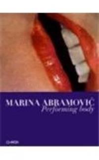 Marina Abramovic: Performing Body (I Libri Di Zerynthia)
