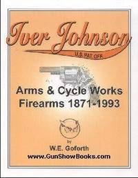 Iver Johnson: Arms & Cycle Works Firearms 1871-1993