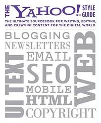 The Yahoo! Style Guide: The Ultimate Sourcebook for Writing, Editing and Creating Content for the...