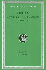 Arrian I : Anabasis of Alexander Books I-IV and Indica (Loeb Classical Library No. 236)