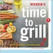 WEBERS TIME TO GRILL : GET IN GET OUT GET GRILLING