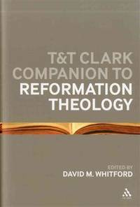 T & T Clark Companion to Reformation Theology