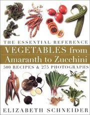 Vegetables from Amaranth to Zucchini: The Essential Reference: 500 Recipes 275 Photographs by Schneider, Elizabeth - 2001