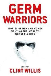 Germ Warriors Stories of Men and Women Fighting the World's Worst Plagues (Adrenaline Series)