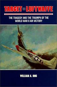 Target Luftwaffe - The Tragedy and the Triumph of World War II Air Victory