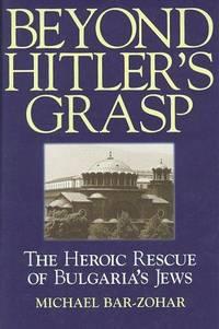 Beyond Hitler's Grasp : The Heroic Rescue of Bulgaria's Jews
