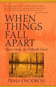 When Things Fall Apart: Heart Advice for Difficult Times by Pema Chodron - 1996