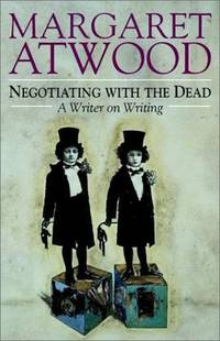 Negotiating with the Dead : A Writer on Writing (The Empson Lectures)