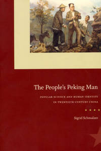 The People's Peking Man: Popular Science and Human Identity in Twentieth-Century China by  Sigrid Schmalzer - Paperback - 2008 - from House of Our Own and Biblio.co.uk