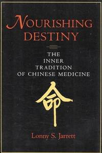 NOURISHING DESTINY : The Inner Tradition of Chinese Medicine