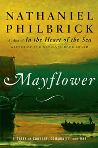 Mayflower  A Story of Courage, Community, and War by  Nathaniel Philbrick - First Edition; First Printing - 2006 - from Time Traveler Books (SKU: 19255)