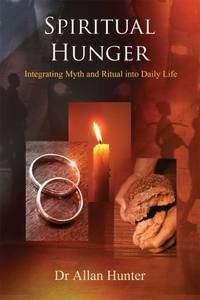 SPIRITUAL HUNGER: Integrating Myth & Ritual Into Daily Life