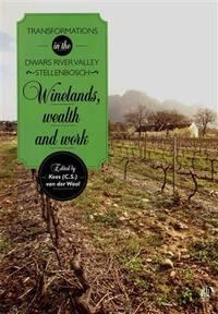 Winelands, Wealth and Work: Transformations in the Dwars River Valley, Stellenbosch
