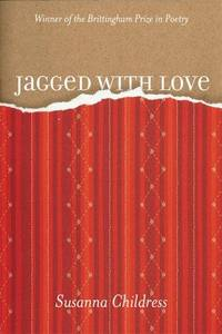 Jagged with Love (Brittingham Prize for Poetry) Childress, Susanna