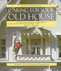 Caring for Your Old House: A Guide for Owners and Residents by  Judith L Kitchen - Paperback - 1991 - from Dan A.Domike and Biblio.com