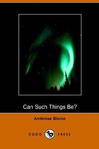 Can Such Things Be? (Dodo Press) by Ambrose Bierce - Paperback - 2005-10-25 - from Ergodebooks (SKU: DADAX1406501603)