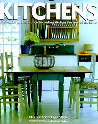 Kitchens: Information and Inspiration for Making Kitchens the Heart of the Home