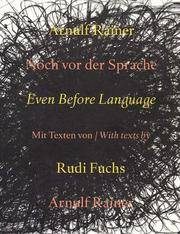 Arnulf Rainer. Noch vor der Sprache. Mit Textn / With texts by Rudi Fuchs and Arnulf Rainer