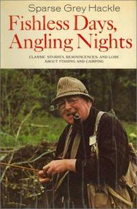 Fishless Days Angling Nights Classic Stories Reminiscences and Lore