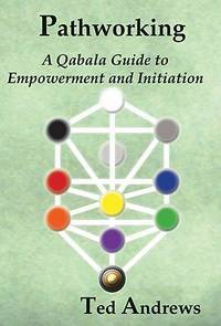 PATHWORKING: A Qabala Guide To Empowerment & Initiation