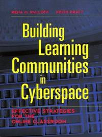 Building Learning Communities in Cyberspace: Effective Strategies for the Online Classroom (The...