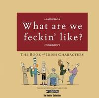 What are We Feckin' Like? The Book of Irish Characters