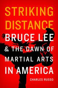 Strking Distance: Bruce Lee and The Dawn of martial Arts in America
