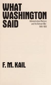 What Washington Said: Administration Rhetoric and the Vietnam War, 1949-69.
