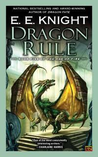 Dragon Rule - Age of Fire vol. 5 by E.E. Knight - 2012