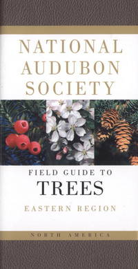 The National Audubon Society: Field Guide to North American Trees-Eastern Region