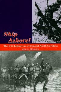 Ship Ashore! : The U. S. Lifesavers of Coastal North Carolina