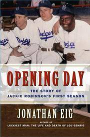 Opening Day : The Story of Jackie Robinson's First Season by Eig, Jonathan - 2007
