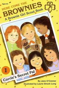 Corrie's Secret Pal: a Brownie Girl Scout Book (Here Comes the Brownies Ser., No. 1)