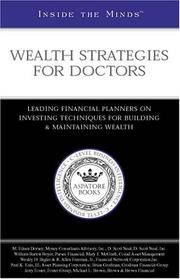 Inside the Minds: Wealth Strategies for Doctors--Leading Financial Planners on Investing Techniques for Building & Maintaining Wealth