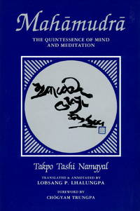 MAHAMUDRA : THE QUINTESSENCE OF MIND AND MEDITATION