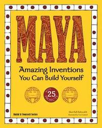 MAYA: Amazing Inventions You Can Build Yourself (Build It Yourself)