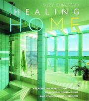 The Healing Home: Creating the Perfect Place to Live with Color, Aroma, Light and Other Natural Elements