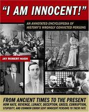 I Am Innocent!  A Comprehensive Encyclopedic History of the World?s  Wrongly Convicted Persons