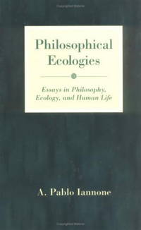 Philosophical Ecologies : Essays in Philosophy, Ecology, and Human Life.