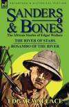 image of Sanders and Bones-The African Adventures: 2-The River of Stars and Bosambo of the River