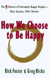 HOW WE CHOOSE TO BE HAPPY - THE 9 CHOICES OF EXTREMELY HAPPY PEOPLE THEIR  SECRETS, THEIR STORIES