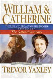 William and Catherine: The Life and Legacy of the Booths: Founders of the Salvation Army by Yaxley, Trevor - 2003-04-01