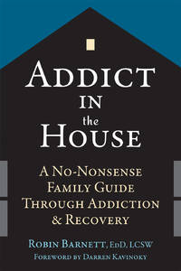ADDICT IN THE HOUSE: A No-Nonsense Family Guide Through Addiction & Recovery