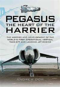 Pegasus: The Heart of the Harrier: The History and Development of the World's First...
