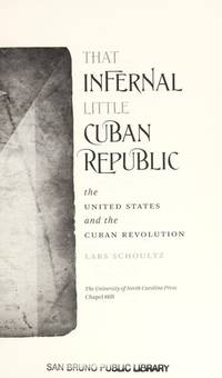 image of That Infernal Little Cuban Republic: The United States and the Cuban Revolution