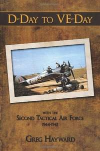D-Day to VE-Day: with the Second Tactical Air Force 1944-1945
