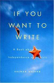 If You Want to Write: A Book about Art, Independence and Spirit by Brenda Ueland