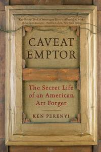 Caveat Emptor : The Secret Life of an American Art Forger by Ken Perenyi - First Edition - 2012 - from GatesPastBooks and Biblio.com