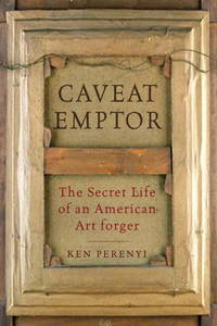image of Caveat Emptor : The Secret Life of an American Art Forger