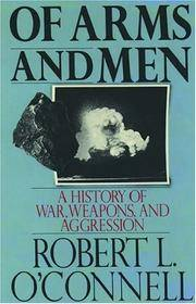 Of Arms and Men: A History of War, Weapo